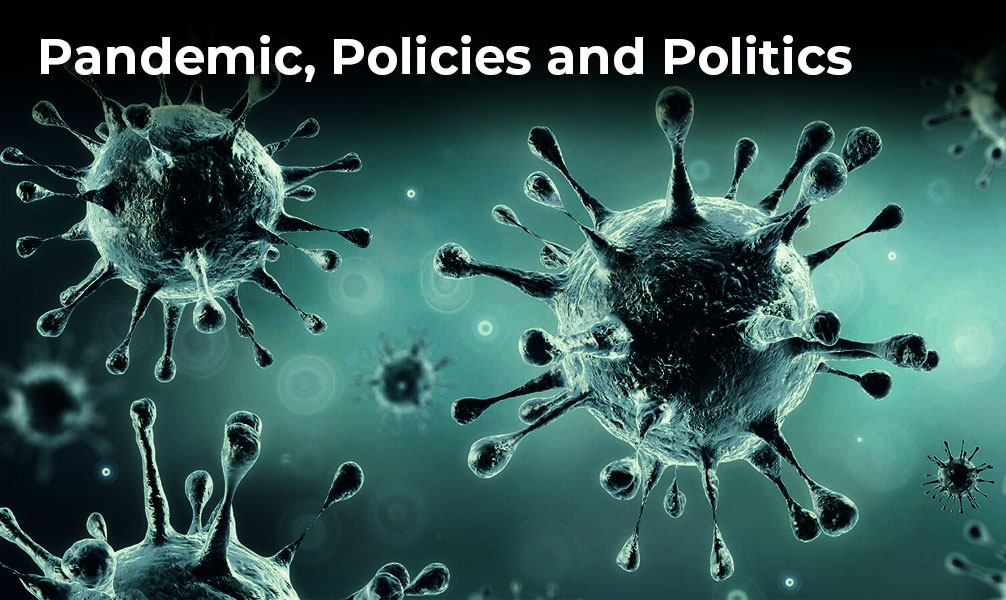 Pandemic, Politics and Policies